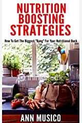 "Nutrition-Boosting Strategies: How to Get the Biggest ""Bang"" for Your Nutritional Buck Kindle Edition"