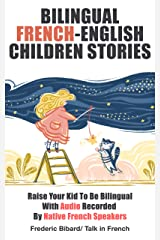 Bilingual French-English Children Stories: Raise your kid to be bilingual with audio recorded by native French speakers (French for Kids Learning Stories t. 2) (French Edition) Kindle Edition