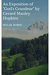 An Exposition of the Poem God's Grandeur by Gerard Manley Hopkins Kindle Edition