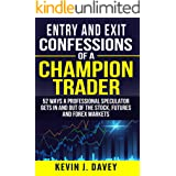 Entry and Exit Confessions of a Champion Trader: 52 Ways A Professional Speculator Gets In And Out Of The Stock, Futures And