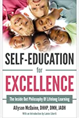 Self-Education For Excellence: The Inside Out Philosophy Of Lifelong Learning Kindle Edition