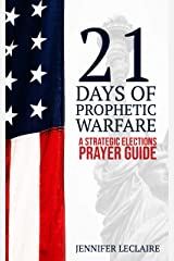 21 Days of Prophetic Warfare: A Strategic Elections Prayer Guide Kindle Edition