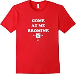 Come at me Bromine | Come at me bro | chemistry joke shirt