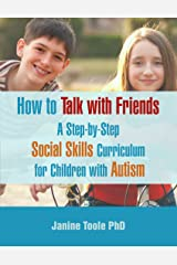 How To Talk With Friends: A Step-by-Step Social Skills Curriculum for Children With Autism Kindle Edition