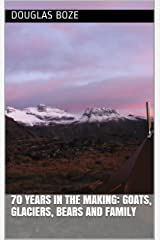 70 Years In The Making: Goats, Glaciers, Bears And Family (True Life Hunting Adventures Book 1) Kindle Edition