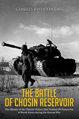 The Battle of Chosin Reservoir: The History of the Chinese Victory that Pushed UN Forces Out of North Korea during the Korean War Kindle Edition