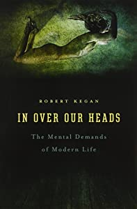 In Over Our Heads: The Mental Demands of Modern Life