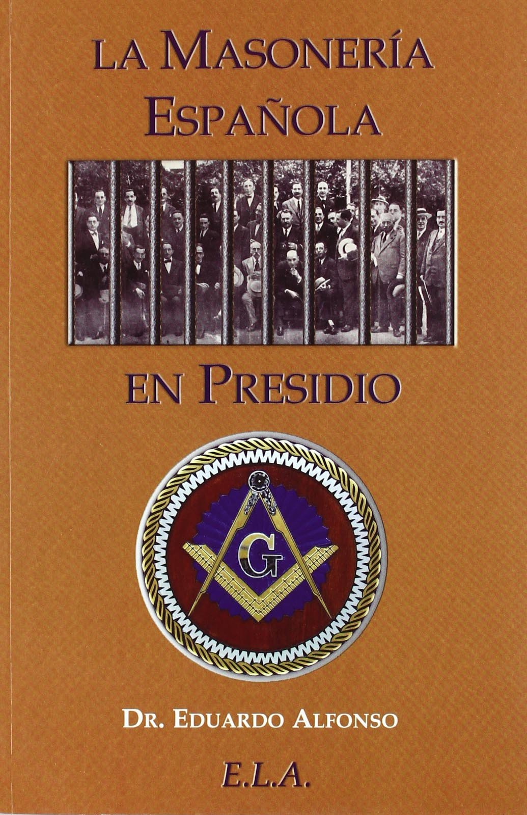 Masoneria española en presidio, la (Masoneria (ela)): Amazon.es: Alfonso, Eduardo: Libros