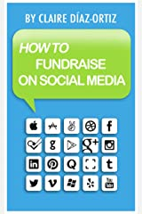 How to Fundraise on Social Media Kindle Edition