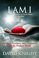 I AM I The In-Dweller of Your Heart 'Collection': Spiritual Guidance and Education for the Modern World Kindle Edition