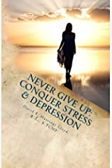 Never Give Up: Conquer Stress, Beat Depression, Build Resilience Kindle Edition