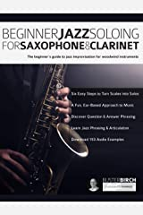 Beginner Jazz Soloing for Saxophone & Clarinet: The beginner's guide to jazz improvisation for woodwind instruments (Beginner Jazz Woodwind Soloing Book 1) Kindle Edition