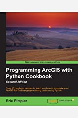 Programming ArcGIS with Python Cookbook - Second Edition Kindle Edition