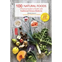 100 Natural Foods: A Practical Guide to Health with Traditional Chinese Medicine...