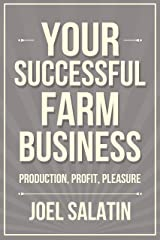 Your Successful Farm Business: Production, Profit, Pleasure Kindle Edition