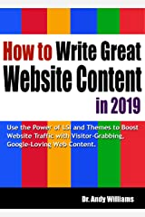 How to Write Great Website Content in 2019: Use the Power of LSI and Themes to Boost Website Traffic  with Visitor-Grabbing, Google-Loving Web Content (Webmaster Series Book 3) Kindle Edition