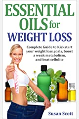Essential Oils for Weight Loss: Complete Guide to Kick Start your weight loss goals, boost a weak metabolism, and beat cellulite. Kindle Edition