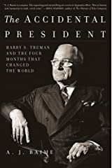 The Accidental President: Harry S. Truman and the Four Months That Changed the World Kindle Edition