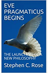EVE PRAGMATICUS BEGINS: THE LAUNCHING OF A NEW PHILOSOPHY (TRIADICS) Kindle Edition