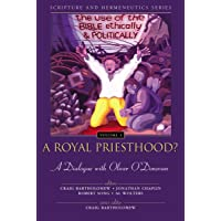 A Royal Priesthood? The Use of the Bible Ethically and Politically: A Dialogue with...