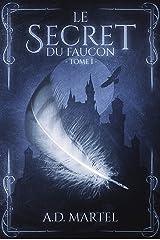Le Secret du Faucon: Tome 1 (French Edition) Kindle Edition