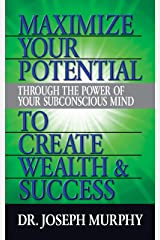 Maximize Your Potential Through the Power of Your Subconscious Mind to Create Wealth and Success Kindle Edition