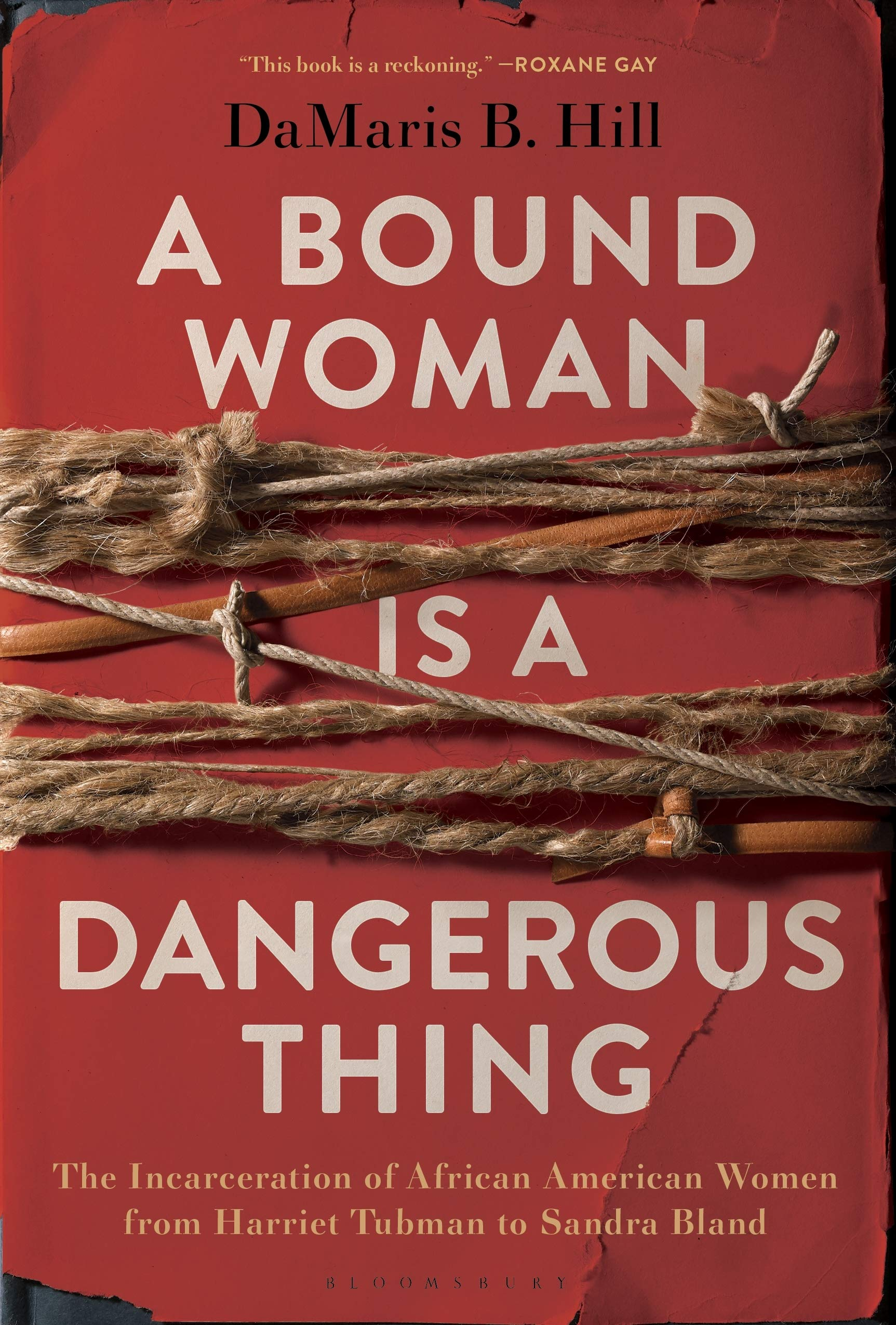 Amazon.com: A Bound Woman Is a Dangerous Thing: The Incarceration of  African American Women from Harriet Tubman to Sandra Bland (9781635572612):  Hill, DaMaris: Books