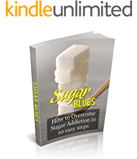 Sugar Blues. How to overcome sugar addiction in 10 easy steps
