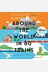 Around the World in 80 Trains: A 45,000-Mile Adventure Kindle Edition