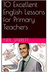 10 Excellent English Lessons for Primary Teachers (10 Excellent Lessons Book 1) Kindle Edition