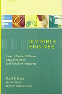 Invisible Engines: How Software Platforms Drive Innovation and Transform Industries (The MIT Press)