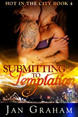 Submitting to Temptation (Hot in the City Book 4) Kindle Edition