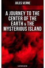 A Journey to the Center of the Earth & The Mysterious Island (Illustrated Edition): Lost World Classics - A Thrilling Saga of Wondrous Adventure, Mystery ... (Living Classics S.) (English Edition) eBook Kindle