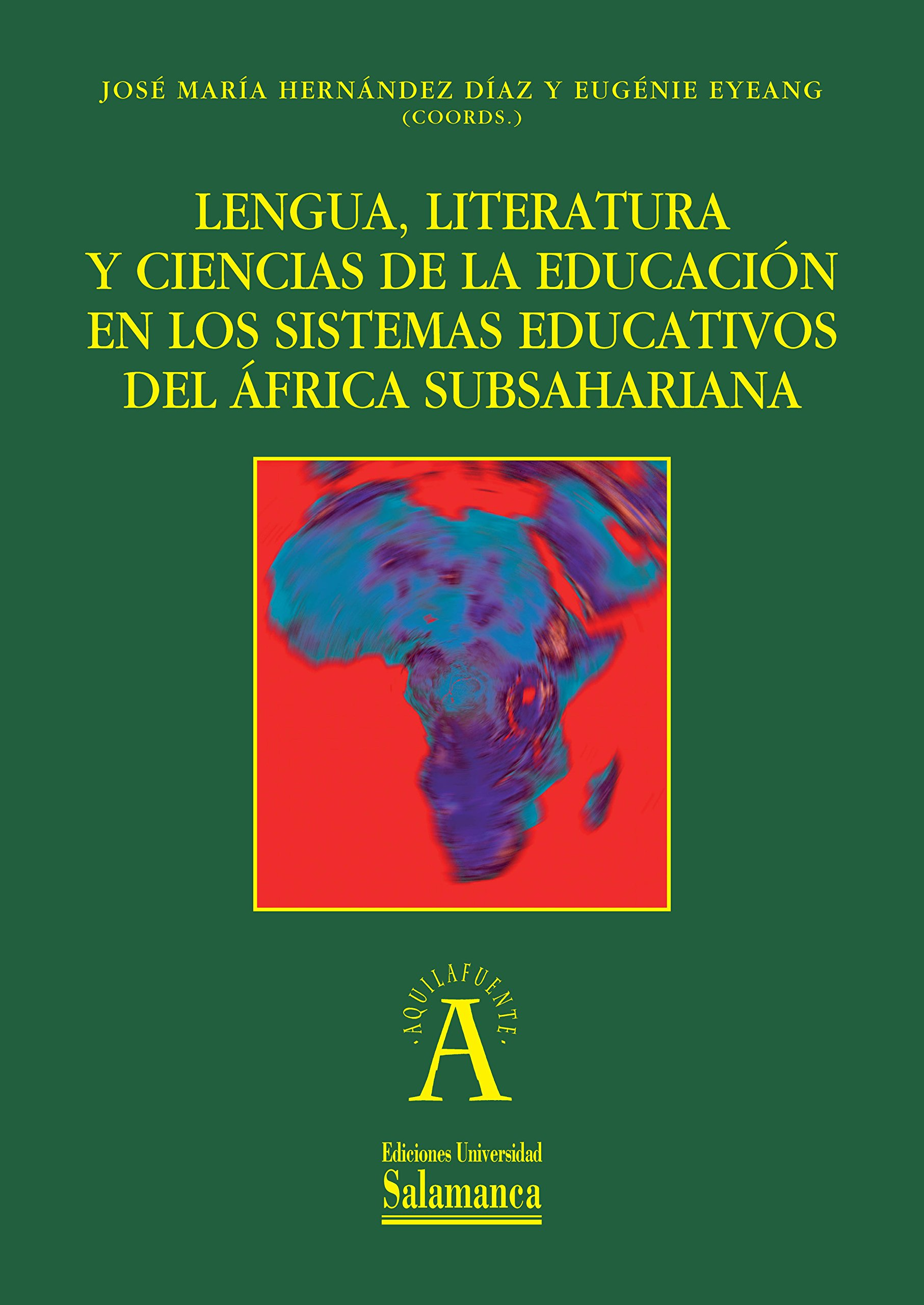 Lengua, literatura y ciencias de la educación en los sistemas educativos del África subsahariana Aquilafuente: Amazon.es: HERNÁNDEZ DÍAZ, José María, EYEANG, Eugénie: Libros