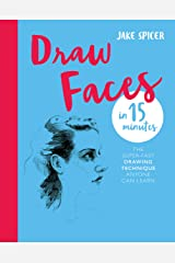 Draw Faces in 15 Minutes: Amaze your friends with your portrait skills (Draw in 15 Minutes) Kindle Edition