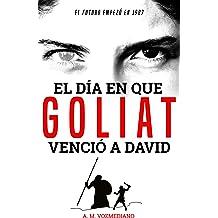 El día en que Goliat venció a David: El futuro empezó en 1987 (Spanish Edition) Jul 2, 2018