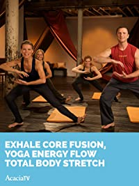 Exhale Core Fusion, Yoga Energy Flow TOTAL BODY STRETCH