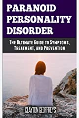 Paranoid Personality Disorder: The Ultimate Guide to Symptoms, Treatment, and Prevention (Personality Disorders) Kindle Edition