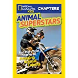 National Geographic Kids Chapters: Animal Superstars: And More True Stories of Amazing Animal Talents (Chapter Book)