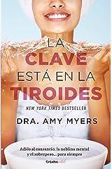 La clave esta en la tiroides: Adios al cansancio, la neblina mental y el sobrepe so...para siempre / The Thyroid Connection: Why You Feel Tired, Brain-Fogged, a (Spanish Edition)