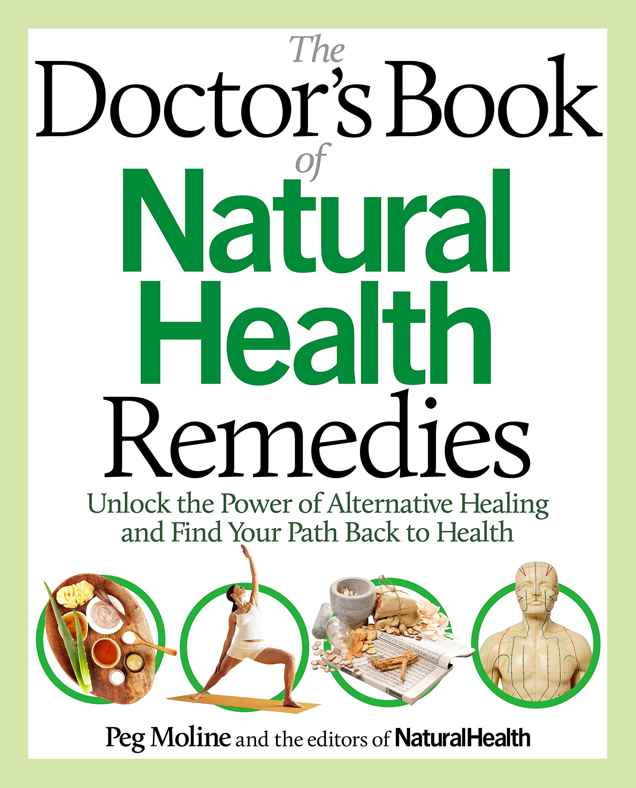 The Doctor S Book Of Natural Health Remedies Unlock The Power Of Alternative Healing And Find Your Path Back To Health Moline Peg Editors Of Natural Health 9780989594080 Amazon Com Books