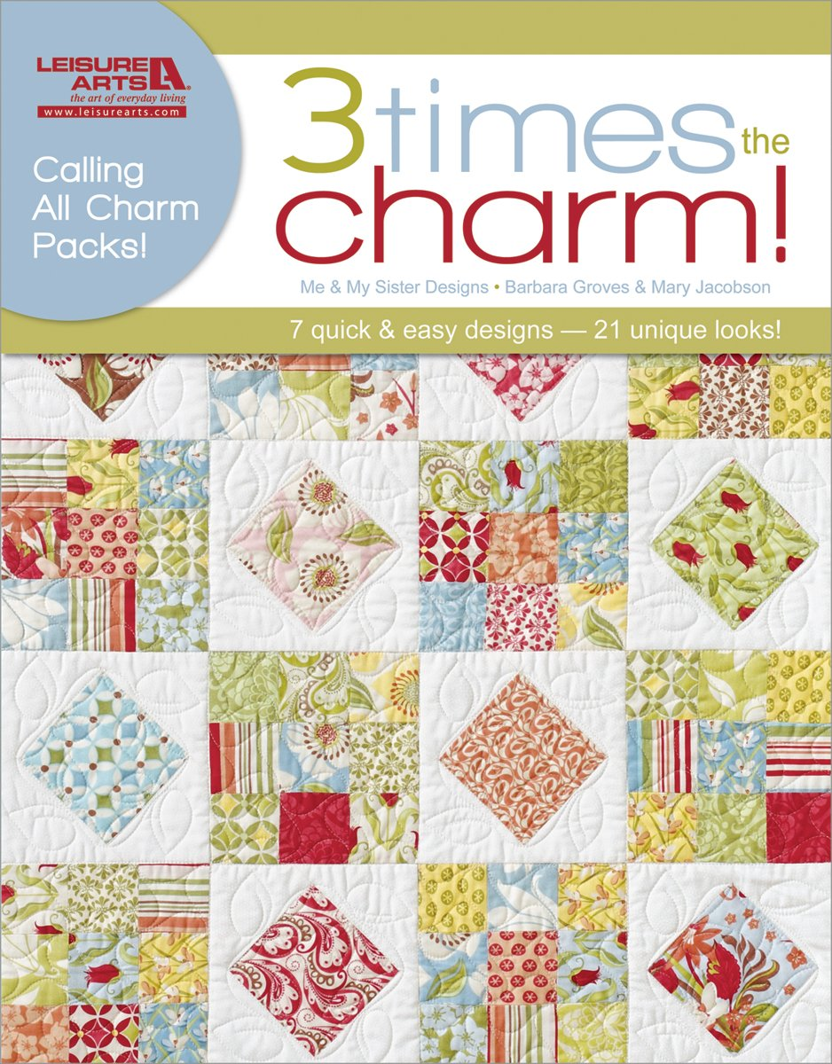 Three Times the Charm! 7 Quilt Patterns by Me and My Sister