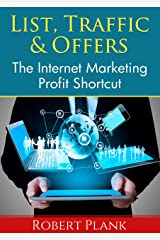 List, Traffic & Offers: The Internet Marketing Profit Shortcut Kindle Edition