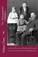 The Immigrants' Children: An Oral History of Portland, Oregon's Early Jewish & Italian Neighborhood Paperback