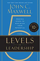 The 5 Levels of Leadership: Proven Steps to Maximize Your Potential Kindle Edition