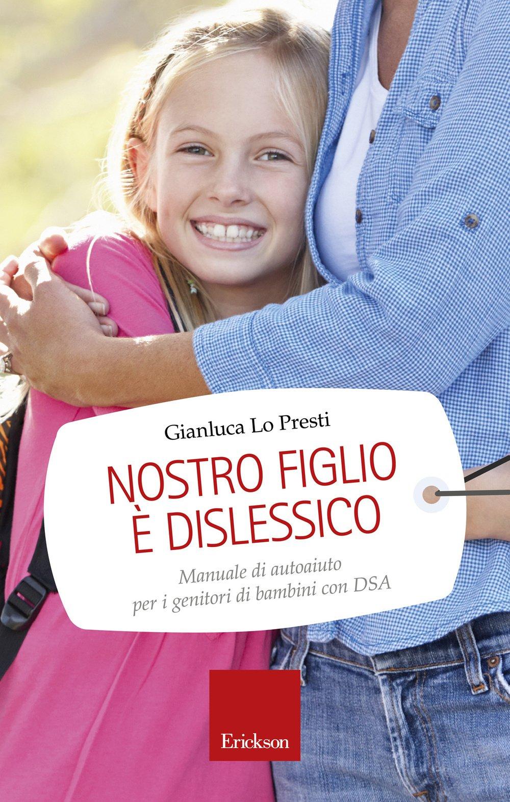 Amazon It Nostro Figlio E Dislessico Manuale Di Autoaiuto Per I Genitori Di Bambini Con Dsa Lo Presti Gianluca Libri