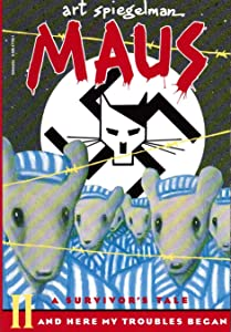 Maus II: A Survivor's Tale: And Here My Troubles Began