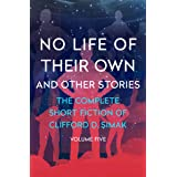 No Life of Their Own: And Other Stories (The Complete Short Fiction of Clifford D. Simak Book 5)