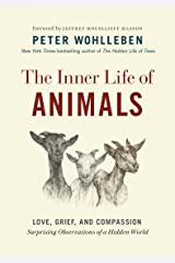The Inner Life of Animals: Love, Grief, and Compassion—Surprising Observations of a Hidden World (The Mysteries of Nature Book 2) Kindle Edition