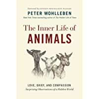 The Inner Life of Animals: Love, Grief, and Compassion—Surprising Observations of a Hidden World (The Mysteries of Nature Book 2)
